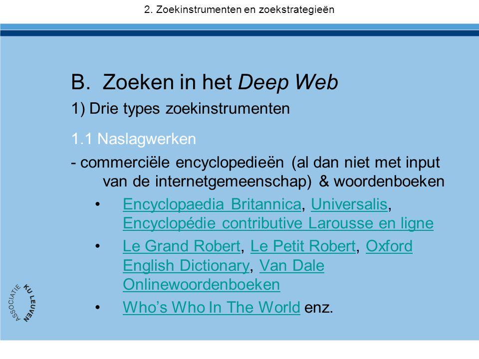 B.Zoeken in het Deep Web 1) Drie types zoekinstrumenten 1.1 Naslagwerken - commerciële encyclopedieën (al dan niet met input van de internetgemeenscha