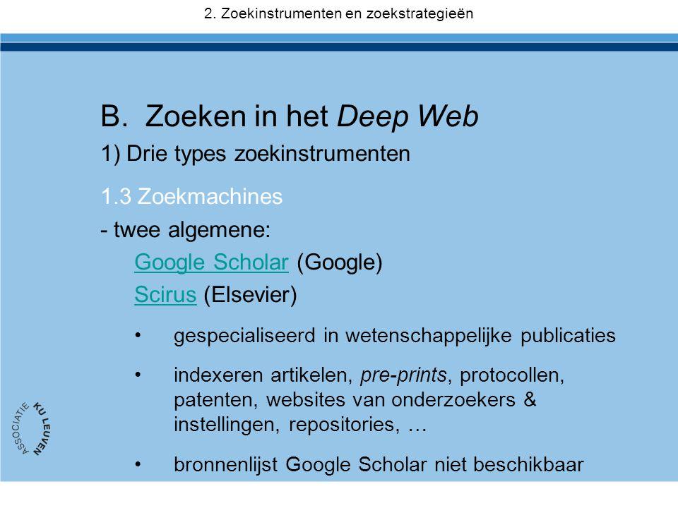 B.Zoeken in het Deep Web 1) Drie types zoekinstrumenten 1.3 Zoekmachines - twee algemene: Google ScholarGoogle Scholar (Google) ScirusScirus (Elsevier
