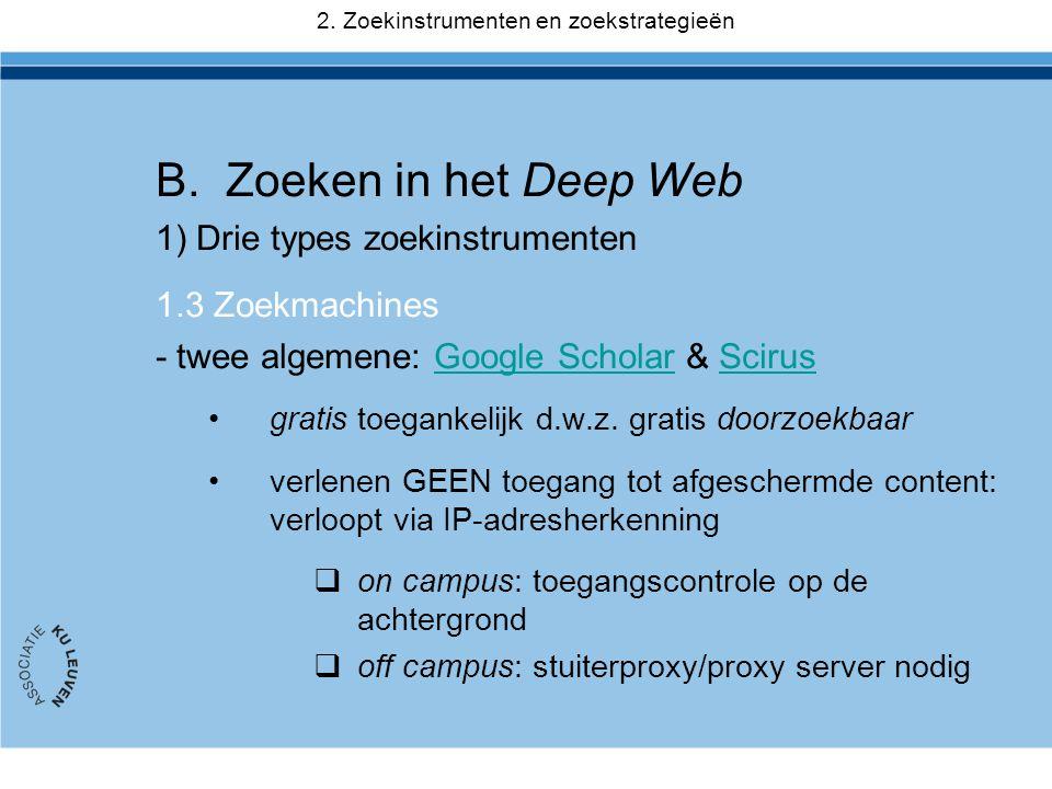 B.Zoeken in het Deep Web 1) Drie types zoekinstrumenten 1.3 Zoekmachines - twee algemene: Google Scholar & ScirusGoogle ScholarScirus •gratis toeganke