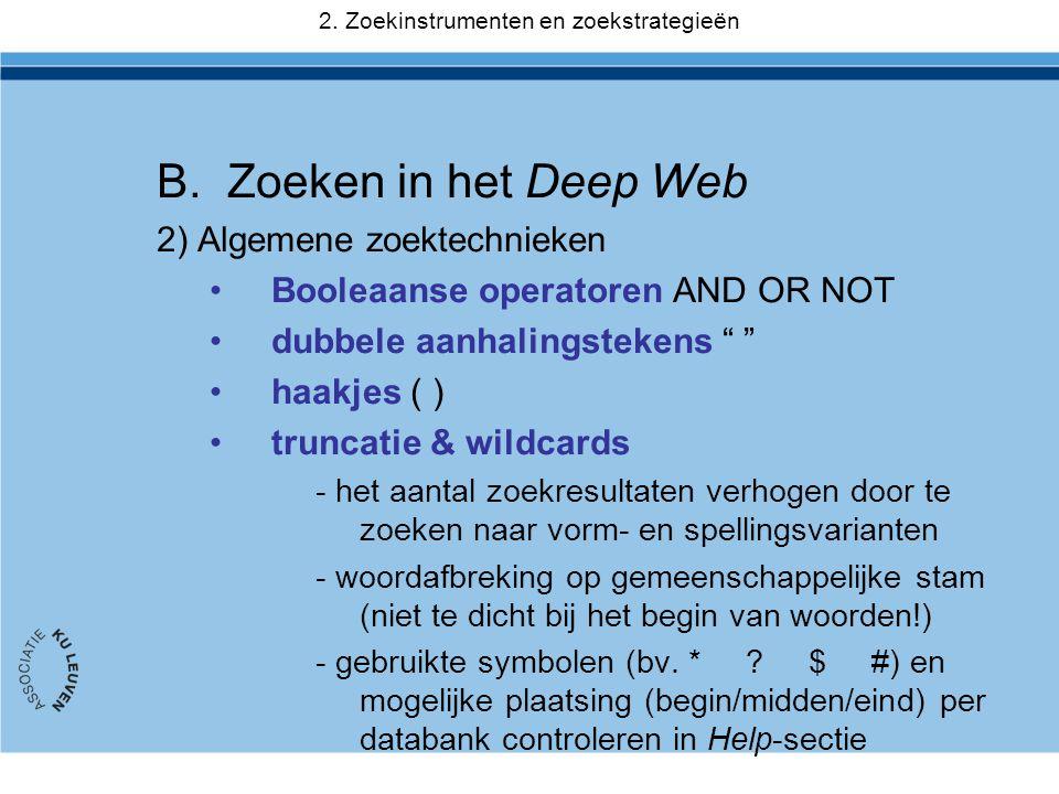 """B.Zoeken in het Deep Web 2) Algemene zoektechnieken •Booleaanse operatoren AND OR NOT •dubbele aanhalingstekens """" """" •haakjes ( ) •truncatie & wildcard"""