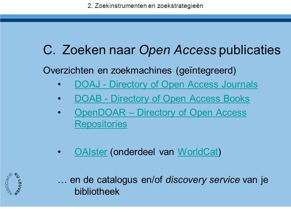 C.Zoeken naar Open Access publicaties Overzichten en zoekmachines (geïntegreerd) •DOAJ - Directory of Open Access JournalsDOAJ - Directory of Open Access Journals •DOAB - Directory of Open Access BooksDOAB - Directory of Open Access Books •OpenDOAR – Directory of Open Access RepositoriesOpenDOAR – Directory of Open Access Repositories •OAIster (onderdeel van WorldCat)OAIsterWorldCat … en de catalogus en/of discovery service van je bibliotheek 2.