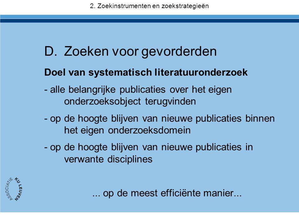 D.Zoeken voor gevorderden Doel van systematisch literatuuronderzoek - alle belangrijke publicaties over het eigen onderzoeksobject terugvinden - op de