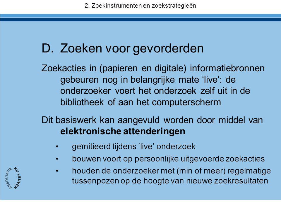 D.Zoeken voor gevorderden Zoekacties in (papieren en digitale) informatiebronnen gebeuren nog in belangrijke mate 'live': de onderzoeker voert het ond