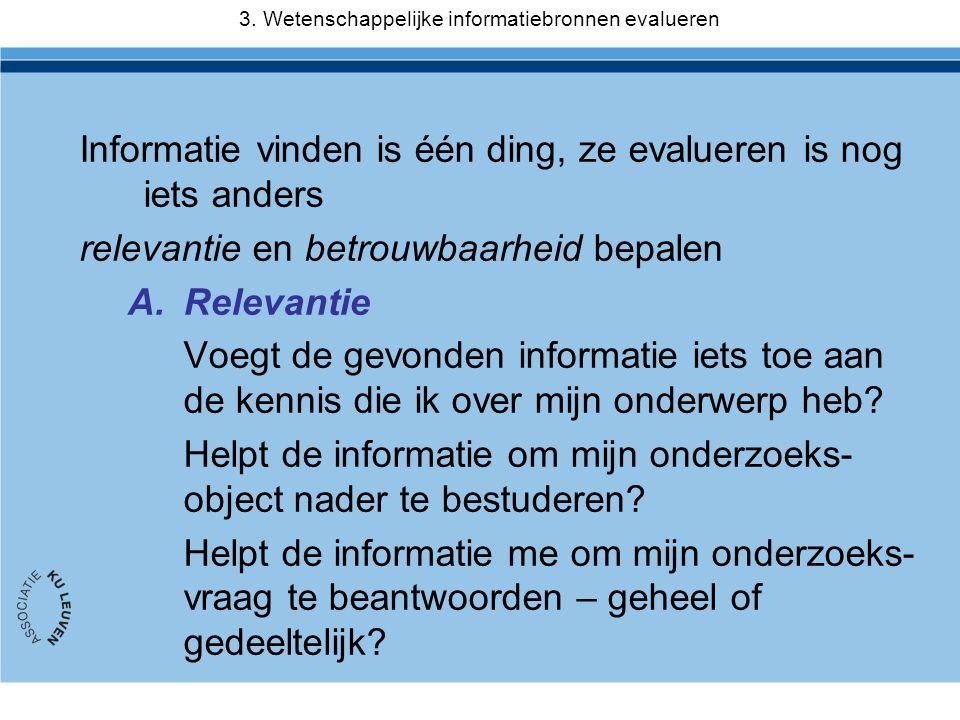 Informatie vinden is één ding, ze evalueren is nog iets anders relevantie en betrouwbaarheid bepalen A.Relevantie Voegt de gevonden informatie iets to
