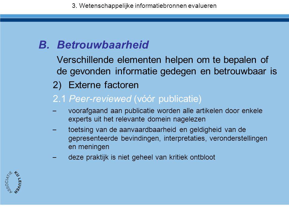 B.Betrouwbaarheid Verschillende elementen helpen om te bepalen of de gevonden informatie gedegen en betrouwbaar is 2)Externe factoren 2.1 Peer-reviewe