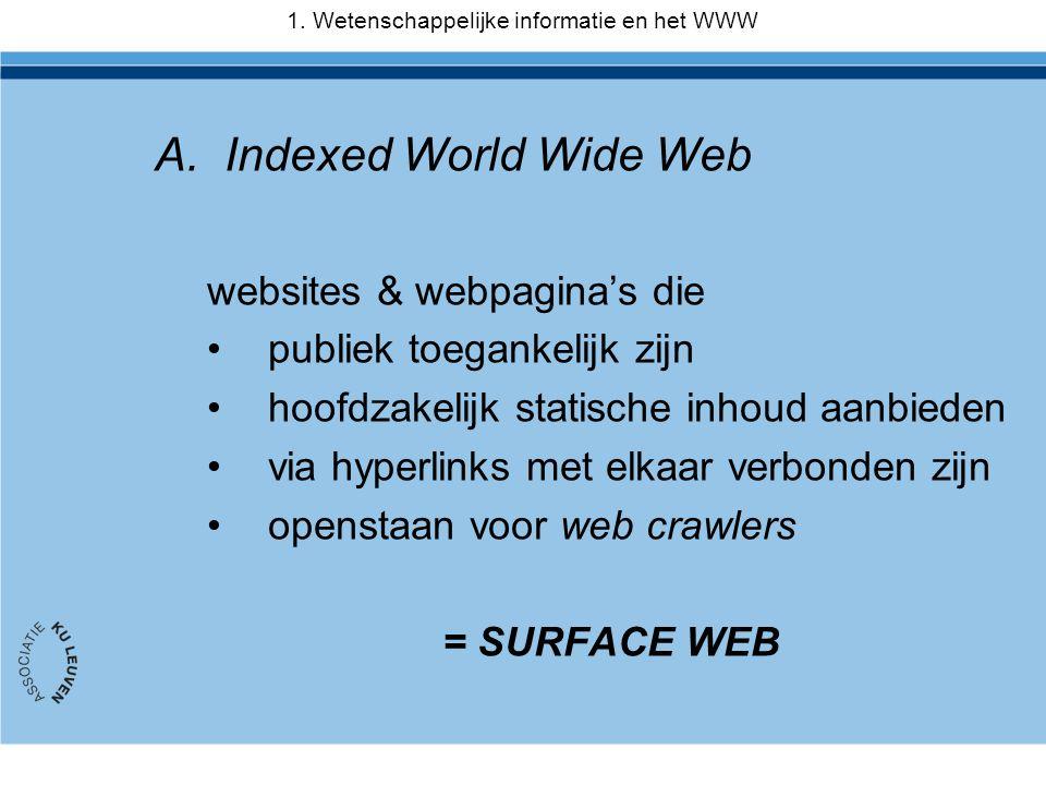 A.Indexed World Wide Web websites & webpagina's die •publiek toegankelijk zijn •hoofdzakelijk statische inhoud aanbieden •via hyperlinks met elkaar ve