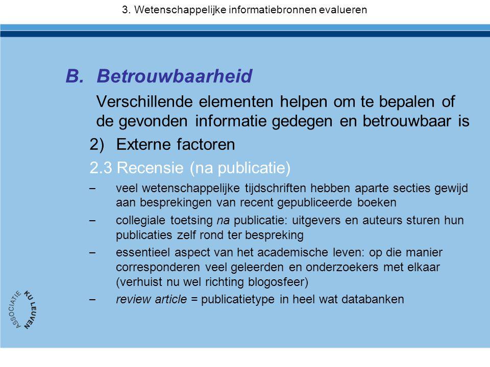 B.Betrouwbaarheid Verschillende elementen helpen om te bepalen of de gevonden informatie gedegen en betrouwbaar is 2)Externe factoren 2.3 Recensie (na