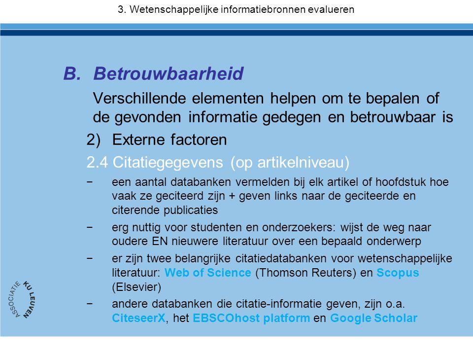 B.Betrouwbaarheid Verschillende elementen helpen om te bepalen of de gevonden informatie gedegen en betrouwbaar is 2)Externe factoren 2.4 Citatiegegev