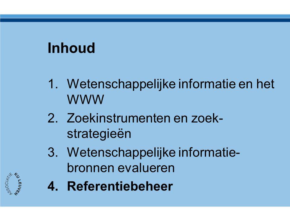 Inhoud 1.Wetenschappelijke informatie en het WWW 2.Zoekinstrumenten en zoek- strategieën 3.Wetenschappelijke informatie- bronnen evalueren 4.Referentiebeheer
