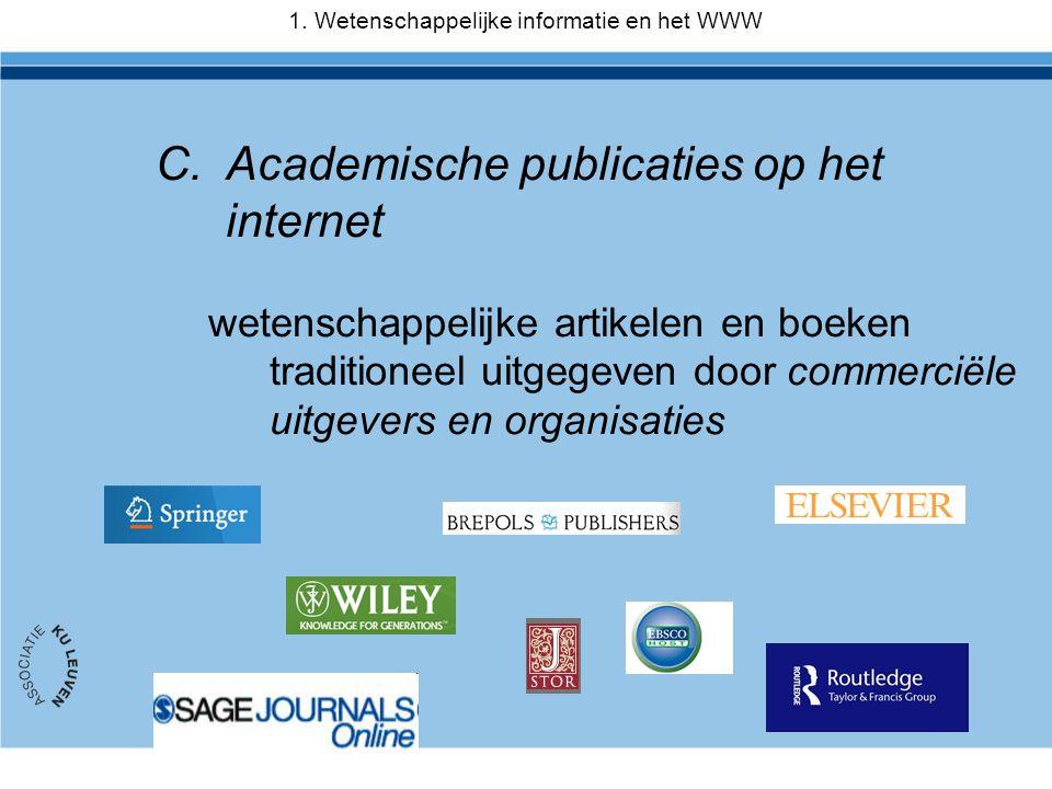 C.Academische publicaties op het internet wetenschappelijke artikelen en boeken traditioneel uitgegeven door commerciële uitgevers en organisaties 1.
