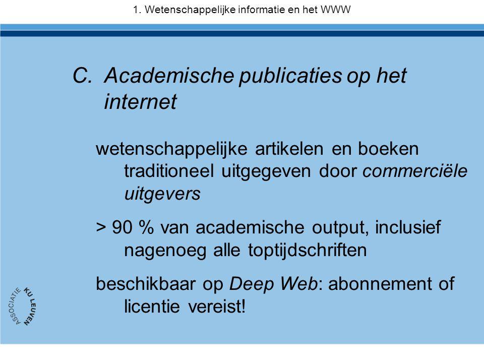 C.Academische publicaties op het internet wetenschappelijke artikelen en boeken traditioneel uitgegeven door commerciële uitgevers > 90 % van academische output, inclusief nagenoeg alle toptijdschriften beschikbaar op Deep Web: abonnement of licentie vereist.