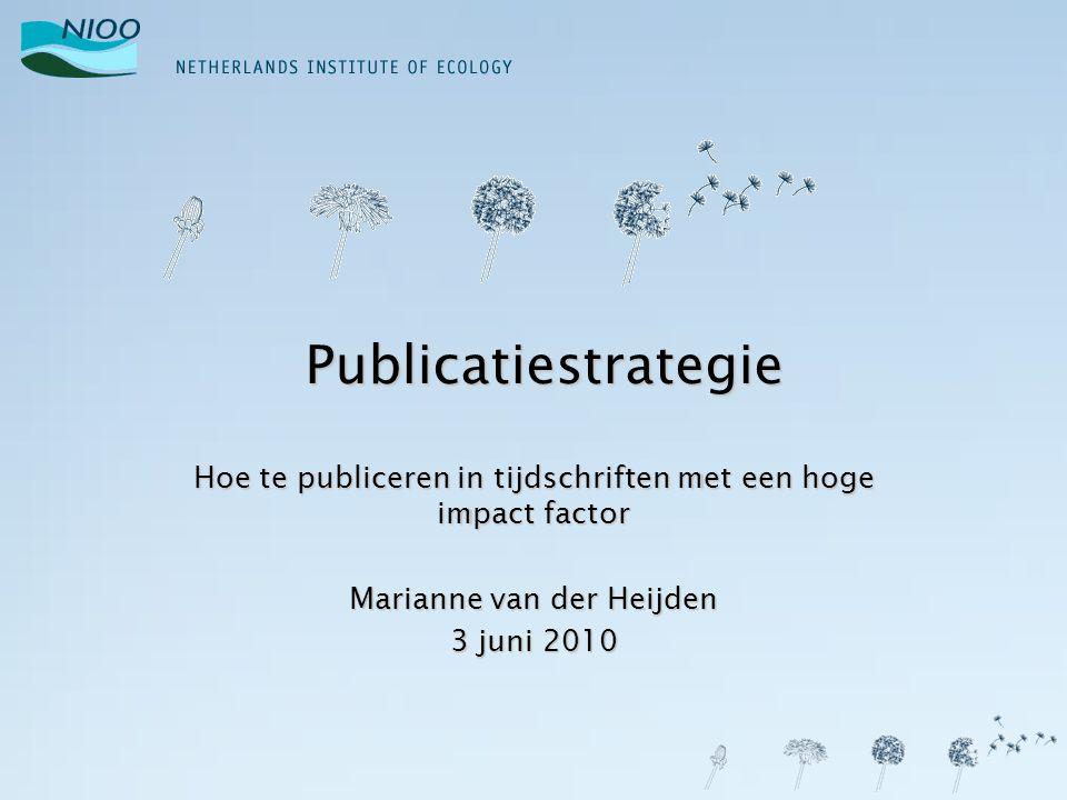 Publicatiestrategie Hoe te publiceren in tijdschriften met een hoge impact factor Marianne van der Heijden 3 juni 2010