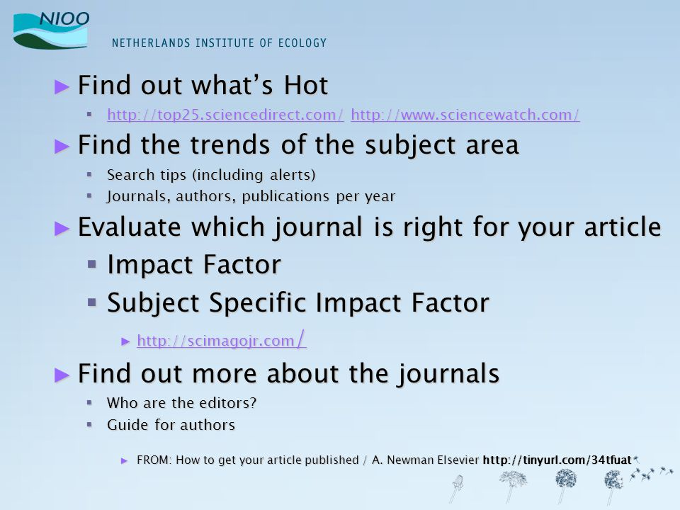 ► Find out what's Hot  http://top25.sciencedirect.com/ http://www.sciencewatch.com/ http://top25.sciencedirect.com/http://www.sciencewatch.com/ http: