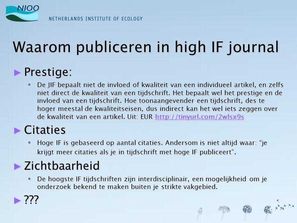 Aantal NIOO Publicaties IF >5 ► In totaal zijn er over 4 jaar (2006-2009) 68 NIOO-publicaties (H&N only) gepubliceerd in een tijdschrift met een IF groter dan 5 ► Dat is bijna 13% het totaal aantal in WoS opgenomen artikelen (531)