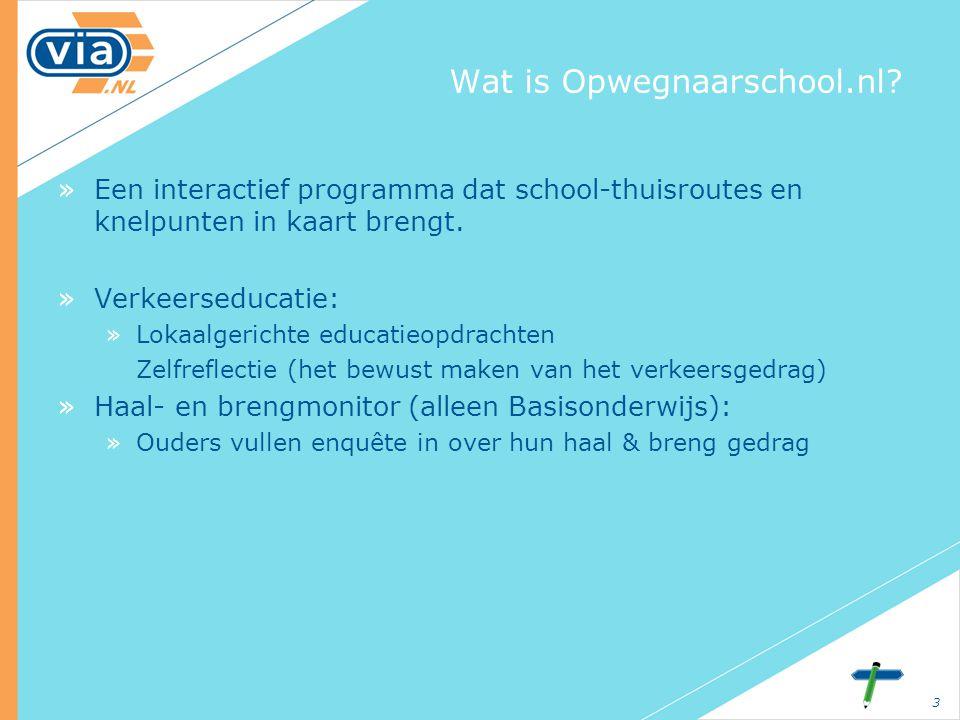 3 Wat is Opwegnaarschool.nl? »Een interactief programma dat school-thuisroutes en knelpunten in kaart brengt. »Verkeerseducatie: »Lokaalgerichte educa