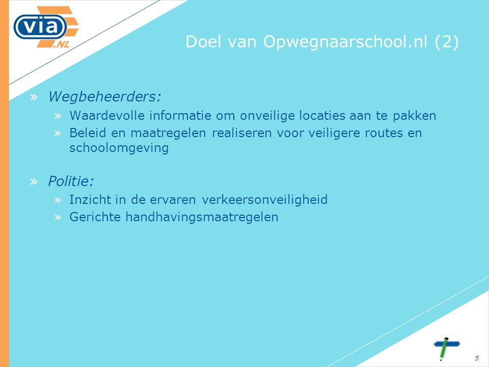 5 Doel van Opwegnaarschool.nl (2) »Wegbeheerders: »Waardevolle informatie om onveilige locaties aan te pakken »Beleid en maatregelen realiseren voor v