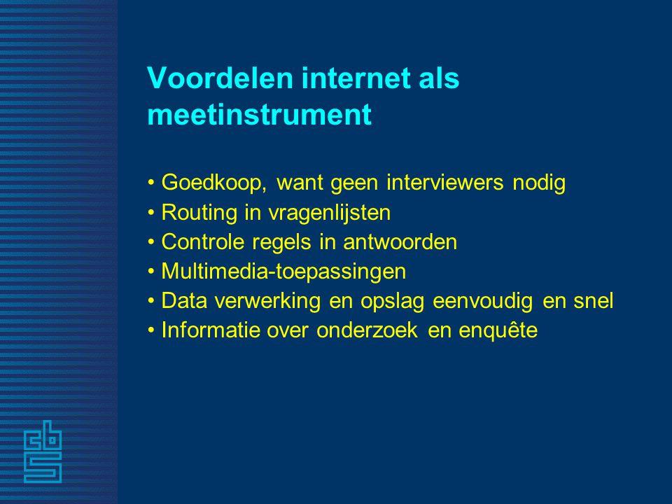 Voordelen internet als meetinstrument • Goedkoop, want geen interviewers nodig • Routing in vragenlijsten • Controle regels in antwoorden • Multimedia-toepassingen • Data verwerking en opslag eenvoudig en snel • Informatie over onderzoek en enquête