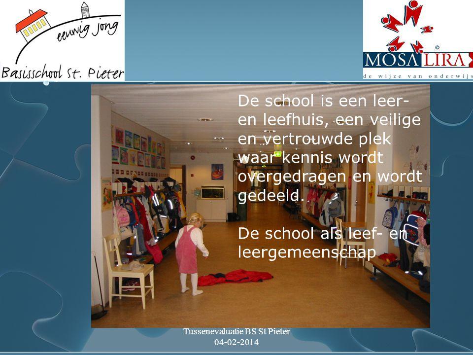 Tussenevaluatie BS St Pieter 04-02-2014 De school is een leer- en leefhuis, een veilige en vertrouwde plek waar kennis wordt overgedragen en wordt gedeeld.
