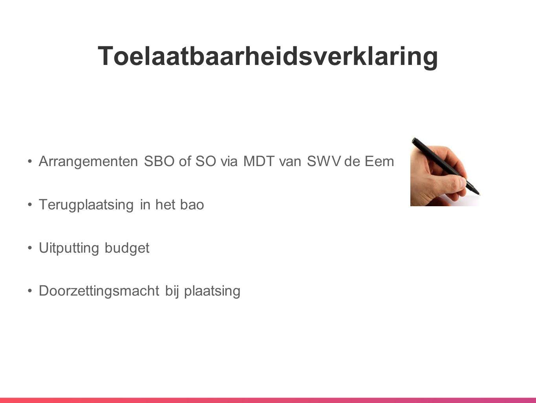 Toelaatbaarheidsverklaring •Arrangementen SBO of SO via MDT van SWV de Eem •Terugplaatsing in het bao •Uitputting budget •Doorzettingsmacht bij plaats