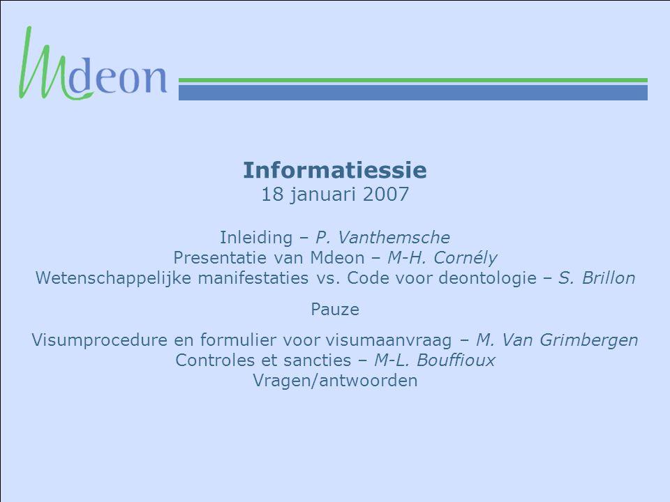 Informatiessie 18 januari 2007 Inleiding – P.Vanthemsche Presentatie van Mdeon – M-H.