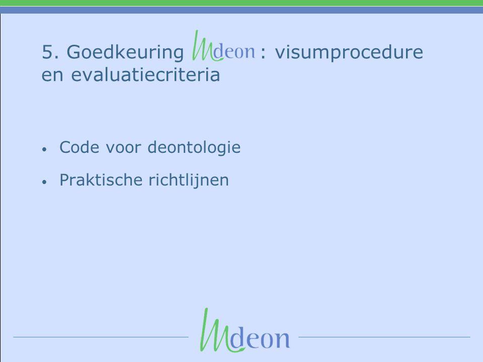 5. Goedkeuring : visumprocedure en evaluatiecriteria • Code voor deontologie • Praktische richtlijnen