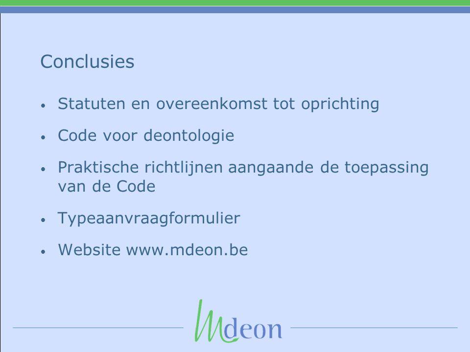 Conclusies • Statuten en overeenkomst tot oprichting • Code voor deontologie • Praktische richtlijnen aangaande de toepassing van de Code • Typeaanvraagformulier • Website www.mdeon.be