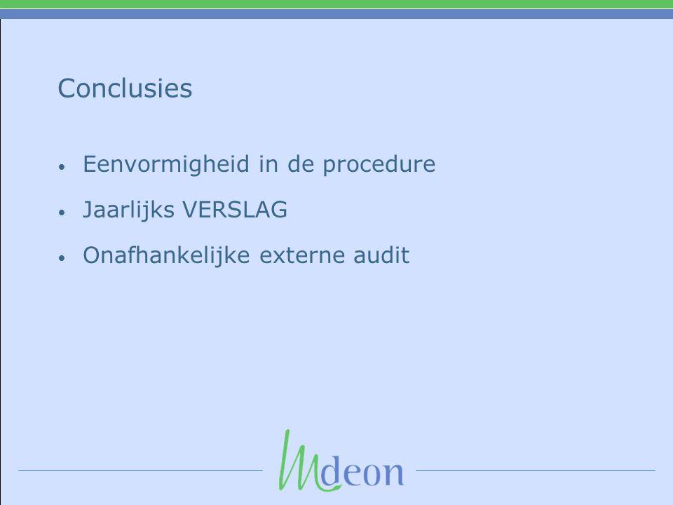 Conclusies • Eenvormigheid in de procedure • Jaarlijks VERSLAG • Onafhankelijke externe audit