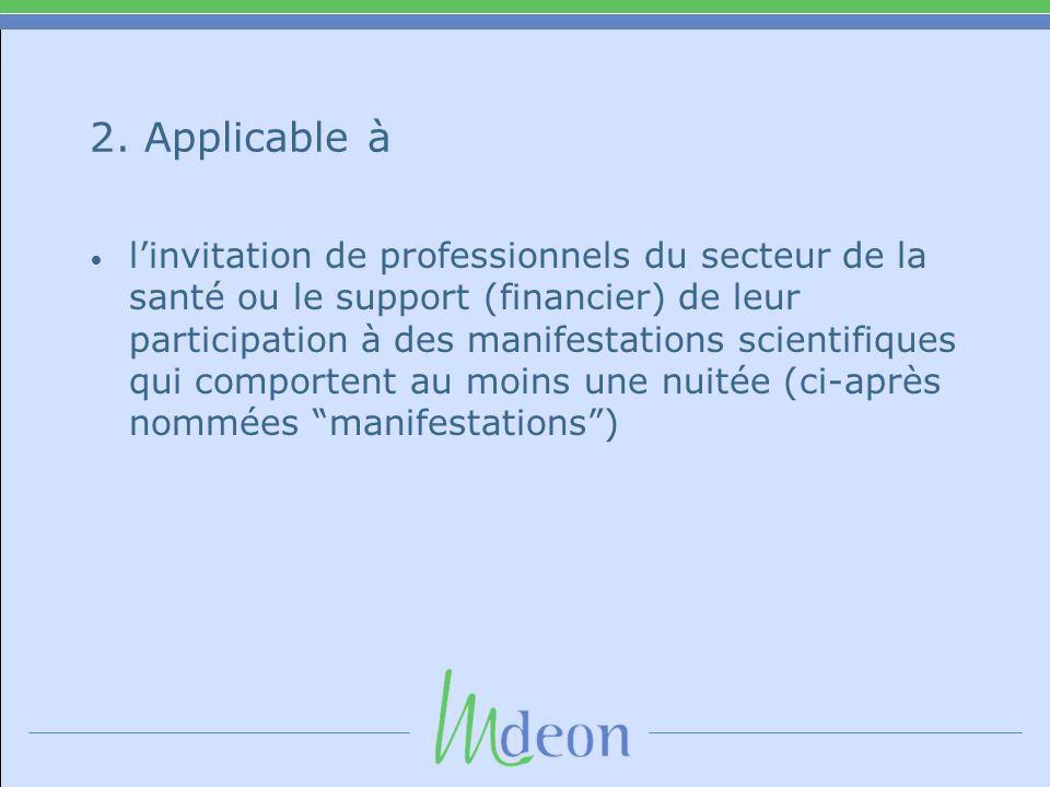 2. Applicable à • l'invitation de professionnels du secteur de la santé ou le support (financier) de leur participation à des manifestations scientifi