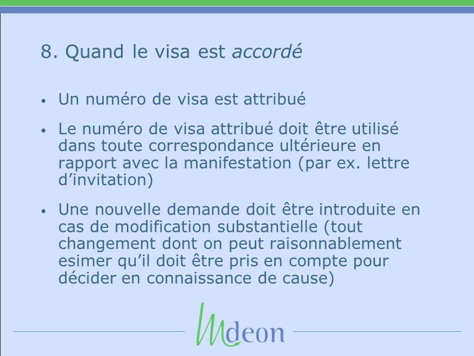 8. Quand le visa est accordé • Un numéro de visa est attribué • Le numéro de visa attribué doit être utilisé dans toute correspondance ultérieure en r