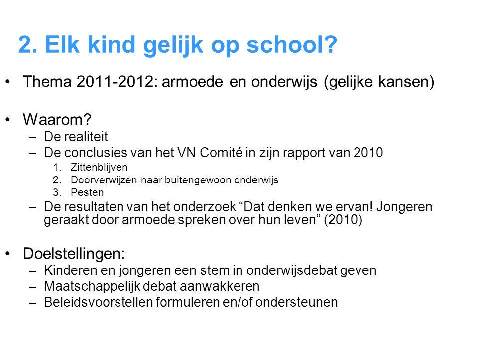 2. Elk kind gelijk op school? •Thema 2011-2012: armoede en onderwijs (gelijke kansen) •Waarom? –De realiteit –De conclusies van het VN Comité in zijn