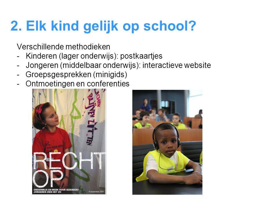 2. Elk kind gelijk op school? Verschillende methodieken - Kinderen (lager onderwijs): postkaartjes - Jongeren (middelbaar onderwijs): interactieve web