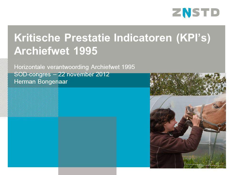 Kritische Prestatie Indicatoren (KPI's) Archiefwet 1995 Horizontale verantwoording Archiefwet 1995 SOD-congres – 22 november 2012 Herman Bongenaar