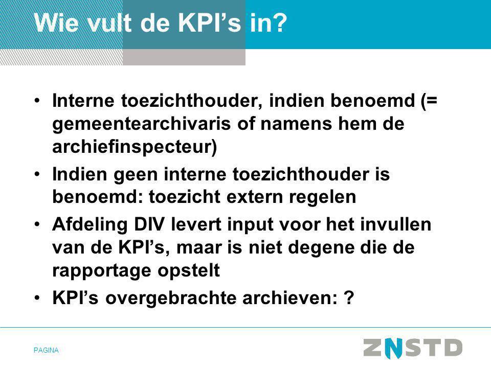 PAGINA Wie vult de KPI's in? •Interne toezichthouder, indien benoemd (= gemeentearchivaris of namens hem de archiefinspecteur) •Indien geen interne to
