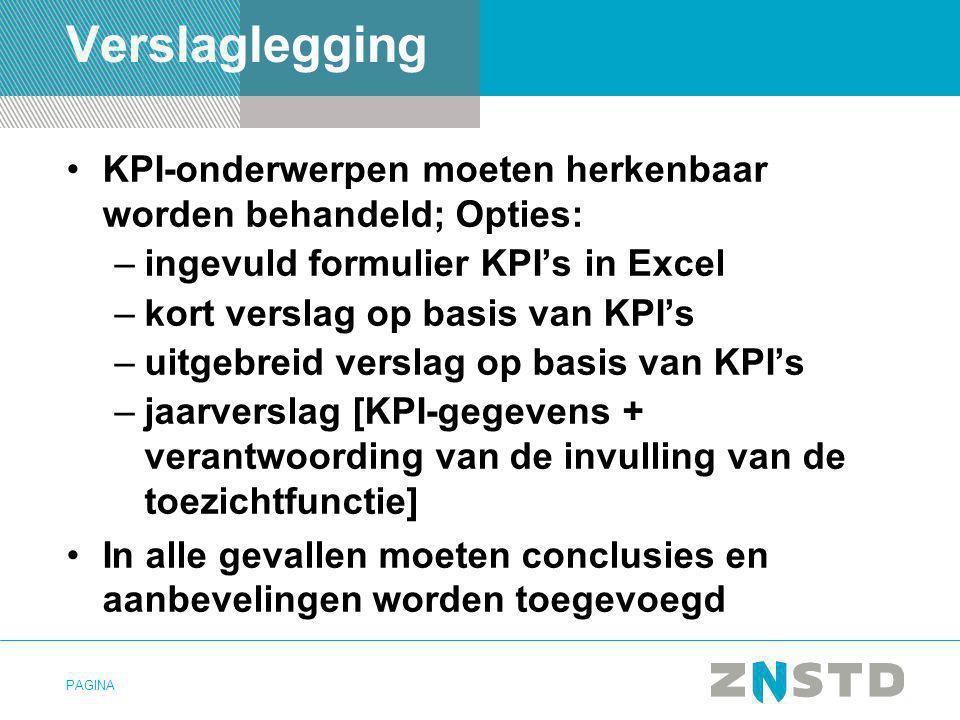 PAGINA Verslaglegging •KPI-onderwerpen moeten herkenbaar worden behandeld; Opties: –ingevuld formulier KPI's in Excel –kort verslag op basis van KPI's