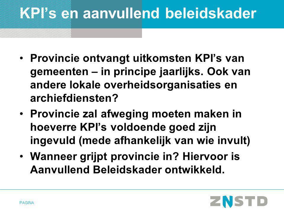 PAGINA KPI's en aanvullend beleidskader •Provincie ontvangt uitkomsten KPI's van gemeenten – in principe jaarlijks. Ook van andere lokale overheidsorg