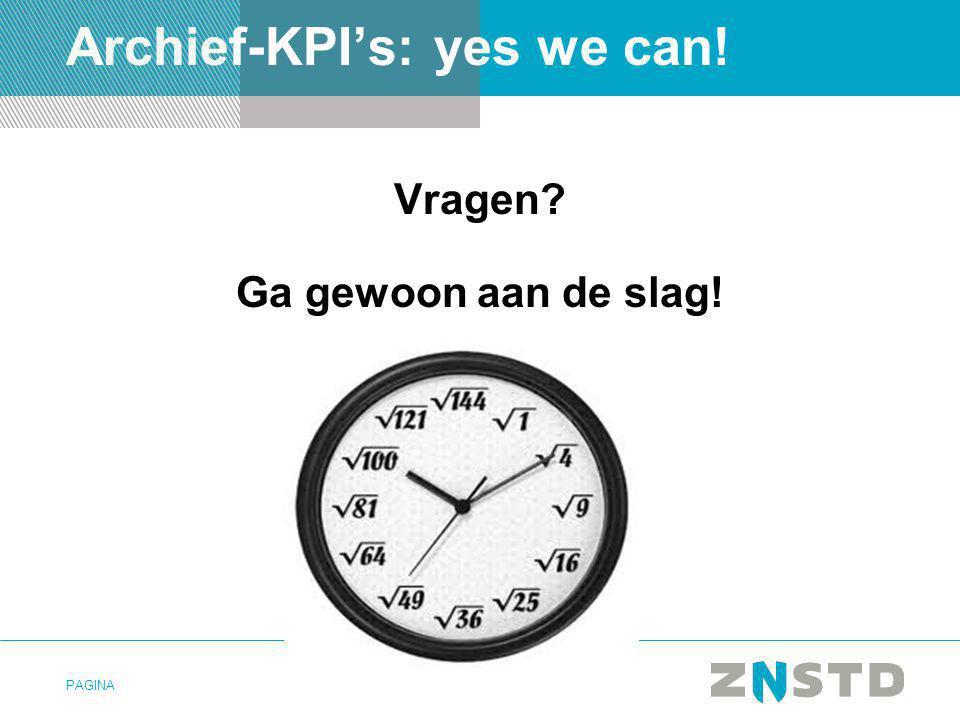 PAGINA Archief-KPI's: yes we can! Vragen? Ga gewoon aan de slag!