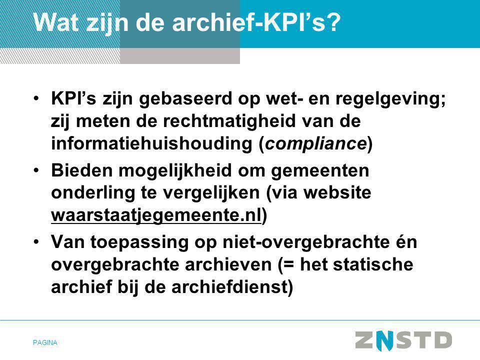 PAGINA Wat zijn de archief-KPI's? •KPI's zijn gebaseerd op wet- en regelgeving; zij meten de rechtmatigheid van de informatiehuishouding (compliance)