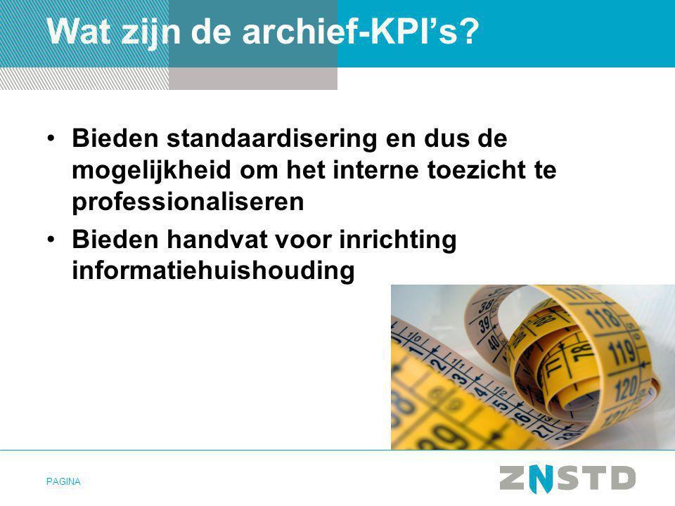 PAGINA Wat zijn de archief-KPI's? •Bieden standaardisering en dus de mogelijkheid om het interne toezicht te professionaliseren •Bieden handvat voor i