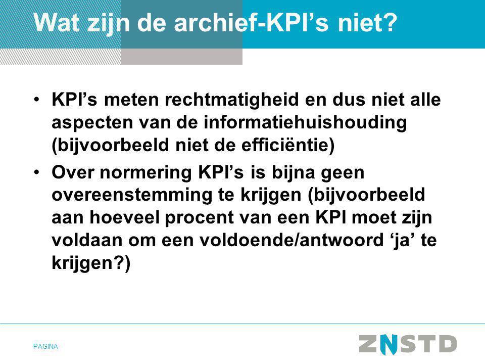 PAGINA Wat zijn de archief-KPI's niet? •KPI's meten rechtmatigheid en dus niet alle aspecten van de informatiehuishouding (bijvoorbeeld niet de effici