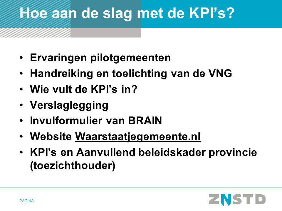PAGINA Hoe aan de slag met de KPI's? •Ervaringen pilotgemeenten •Handreiking en toelichting van de VNG •Wie vult de KPI's in? •Verslaglegging •Invulfo
