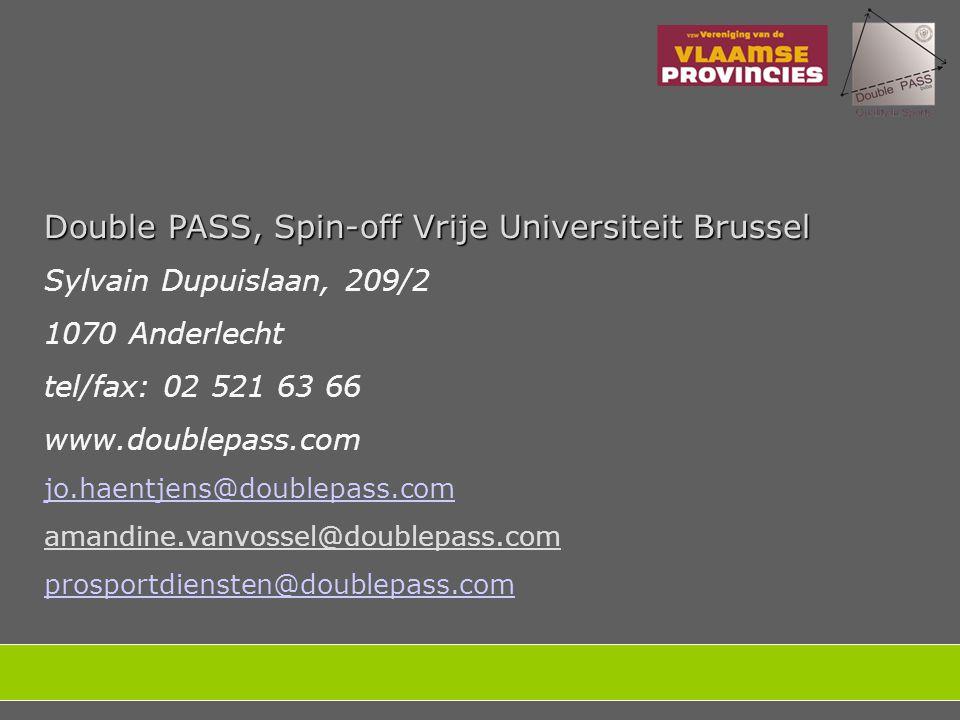 Double PASS, Spin-off Vrije Universiteit Brussel Sylvain Dupuislaan, 209/2 1070 Anderlecht tel/fax: 02 521 63 66 www.doublepass.com jo.haentjens@doublepass.com amandine.vanvossel@doublepass.com prosportdiensten@doublepass.com