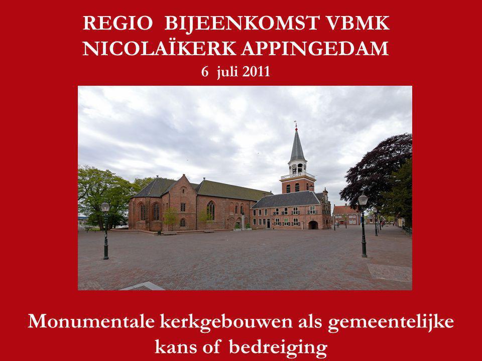 REGIO BIJEENKOMST VBMK NICOLAÏKERK APPINGEDAM 6 juli 2011 Monumentale kerkgebouwen als gemeentelijke kans of bedreiging