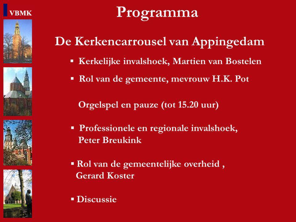 Programma De Kerkencarrousel van Appingedam ▪ Kerkelijke invalshoek, Martien van Bostelen ▪ Rol van de gemeente, mevrouw H.K.