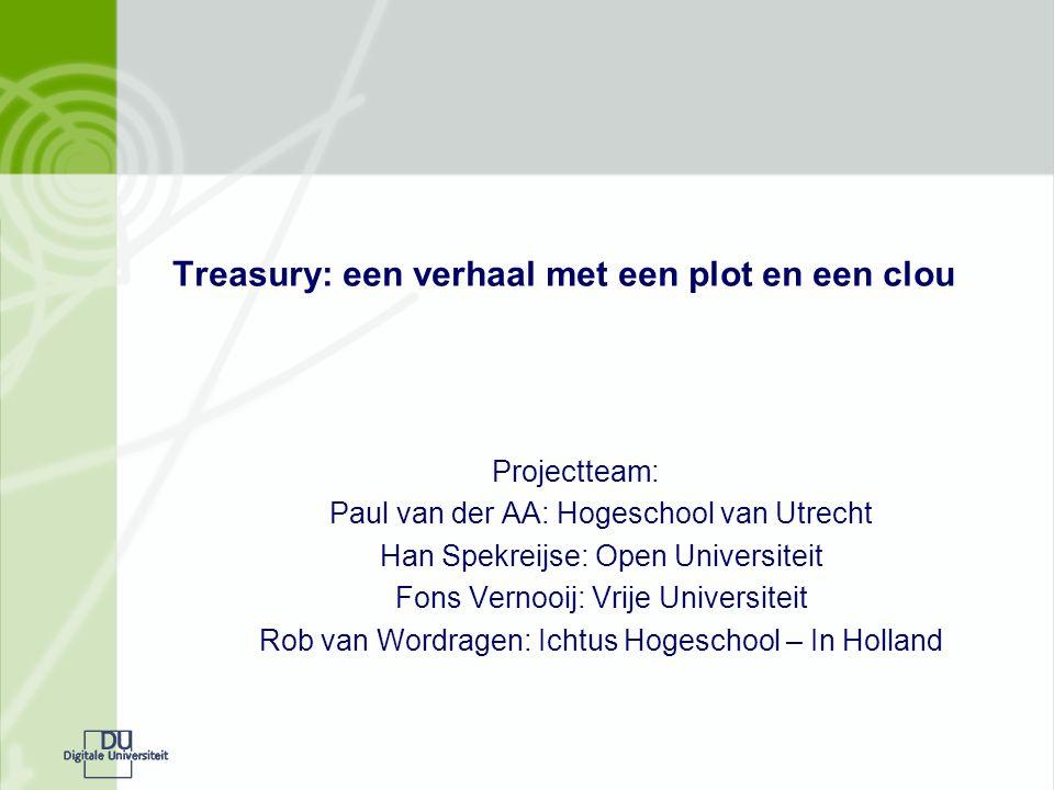 Treasury: een verhaal met een plot en een clou Projectteam: Paul van der AA: Hogeschool van Utrecht Han Spekreijse: Open Universiteit Fons Vernooij: Vrije Universiteit Rob van Wordragen: Ichtus Hogeschool – In Holland