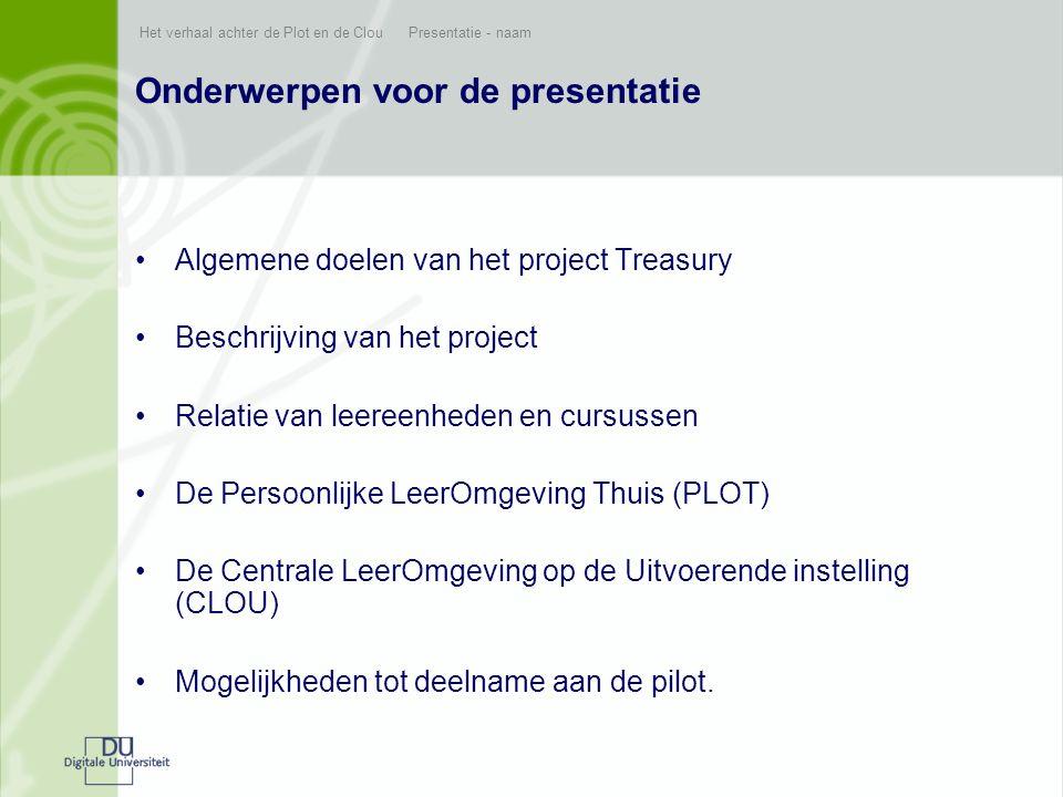 Het verhaal achter de Plot en de Clou Presentatie - naam Onderwerpen voor de presentatie •Algemene doelen van het project Treasury •Beschrijving van h