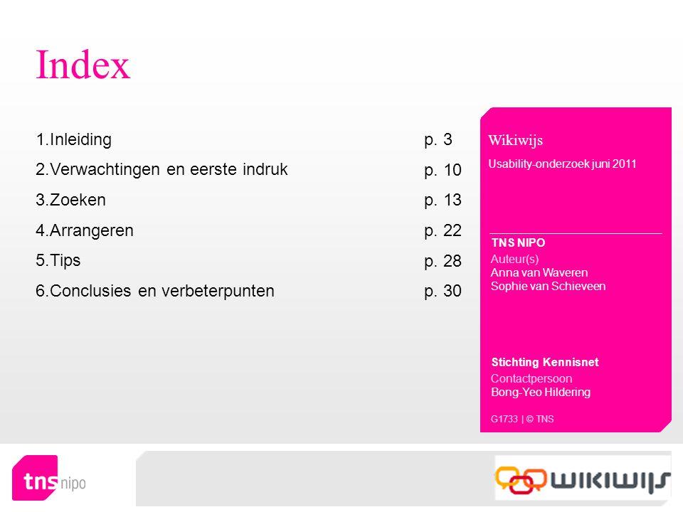 Index Wikiwijs Usability-onderzoek juni 2011 TNS NIPO Auteur(s) Anna van Waveren Sophie van Schieveen Stichting Kennisnet Contactpersoon Bong-Yeo Hildering G1733 | © TNS 1.InleidingInleiding p.
