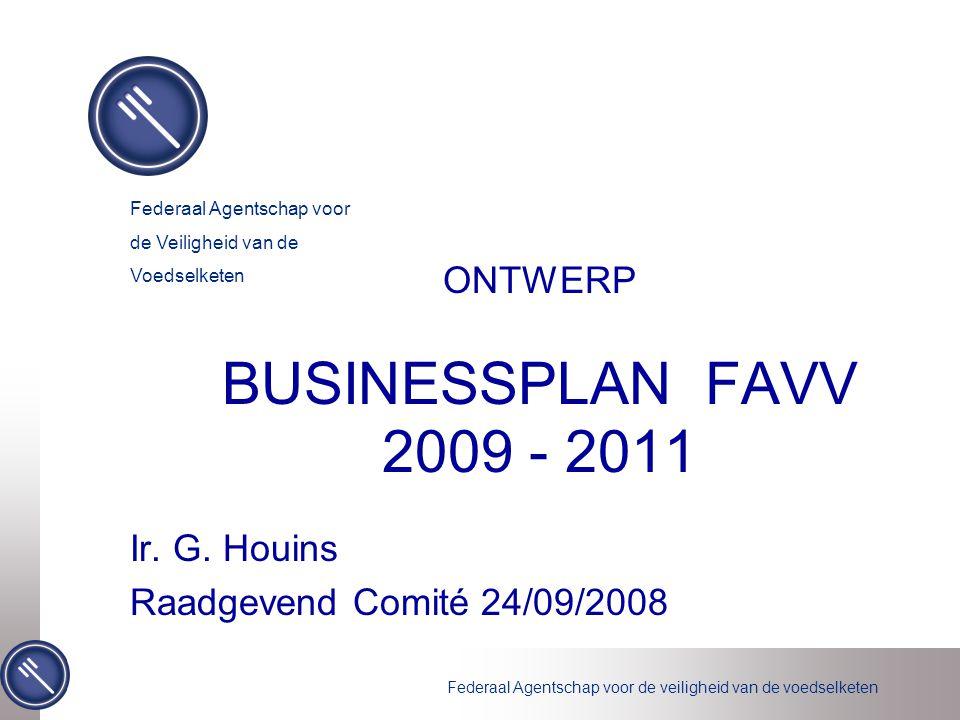 Federaal Agentschap voor de veiligheid van de voedselketen ONTWERP BUSINESSPLAN FAVV 2009 - 2011 Ir.