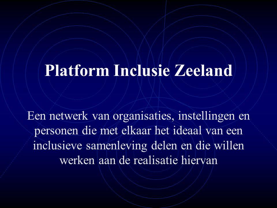 Platform Inclusie Zeeland Een netwerk van organisaties, instellingen en personen die met elkaar het ideaal van een inclusieve samenleving delen en die