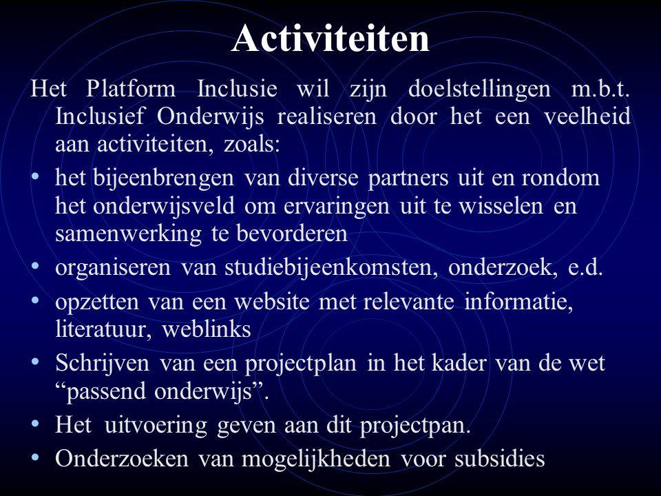Activiteiten Het Platform Inclusie wil zijn doelstellingen m.b.t. Inclusief Onderwijs realiseren door het een veelheid aan activiteiten, zoals: • het