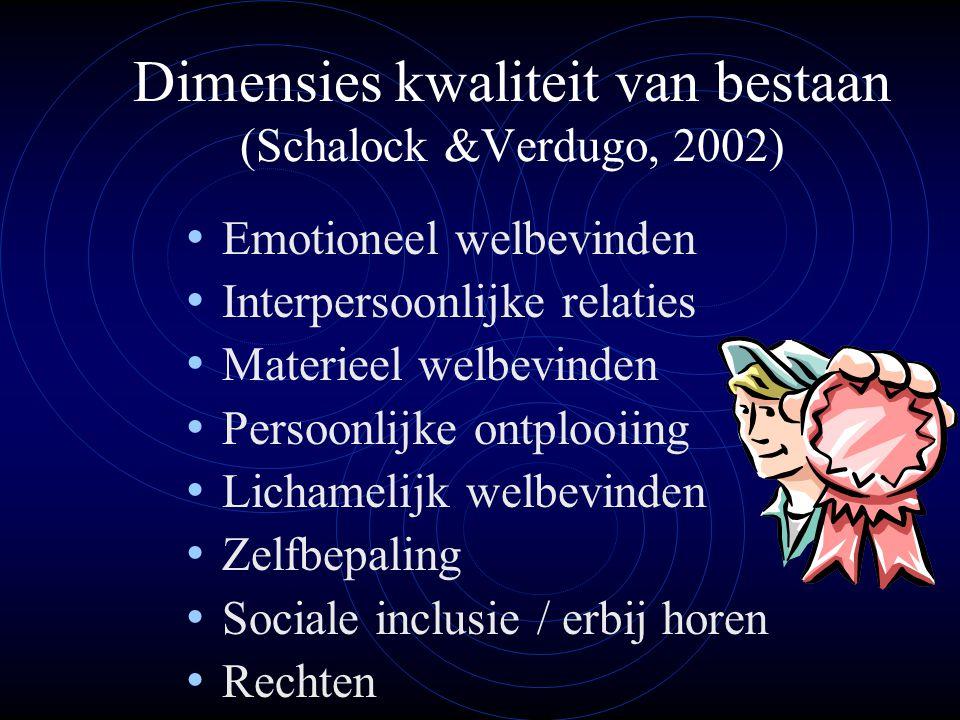 Dimensies kwaliteit van bestaan (Schalock &Verdugo, 2002) • Emotioneel welbevinden • Interpersoonlijke relaties • Materieel welbevinden • Persoonlijke